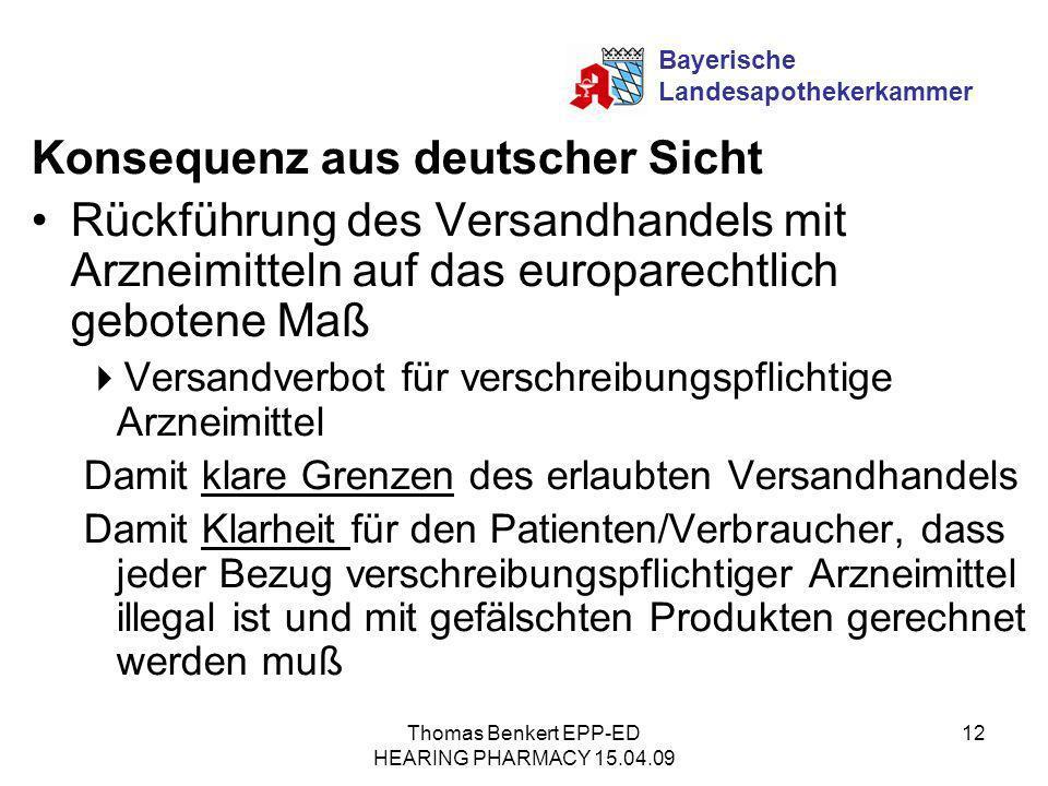 Thomas Benkert EPP-ED HEARING PHARMACY 15.04.09 12 Konsequenz aus deutscher Sicht Rückführung des Versandhandels mit Arzneimitteln auf das europarecht
