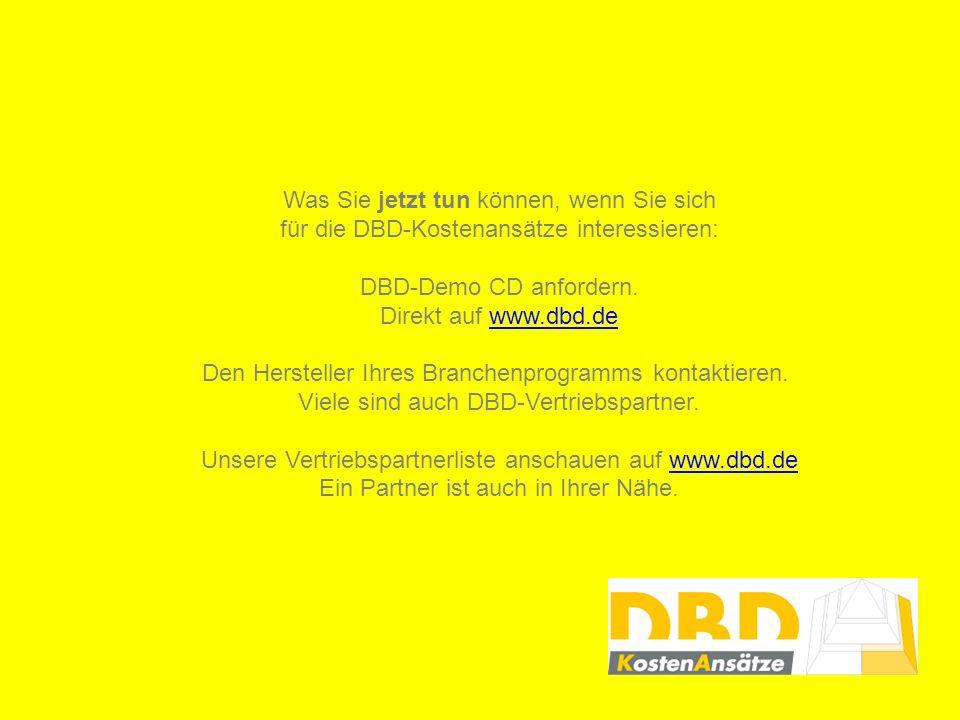 Was Sie jetzt tun können, wenn Sie sich für die DBD-Kostenansätze interessieren: DBD-Demo CD anfordern. Direkt auf www.dbd.dewww.dbd.de Den Hersteller
