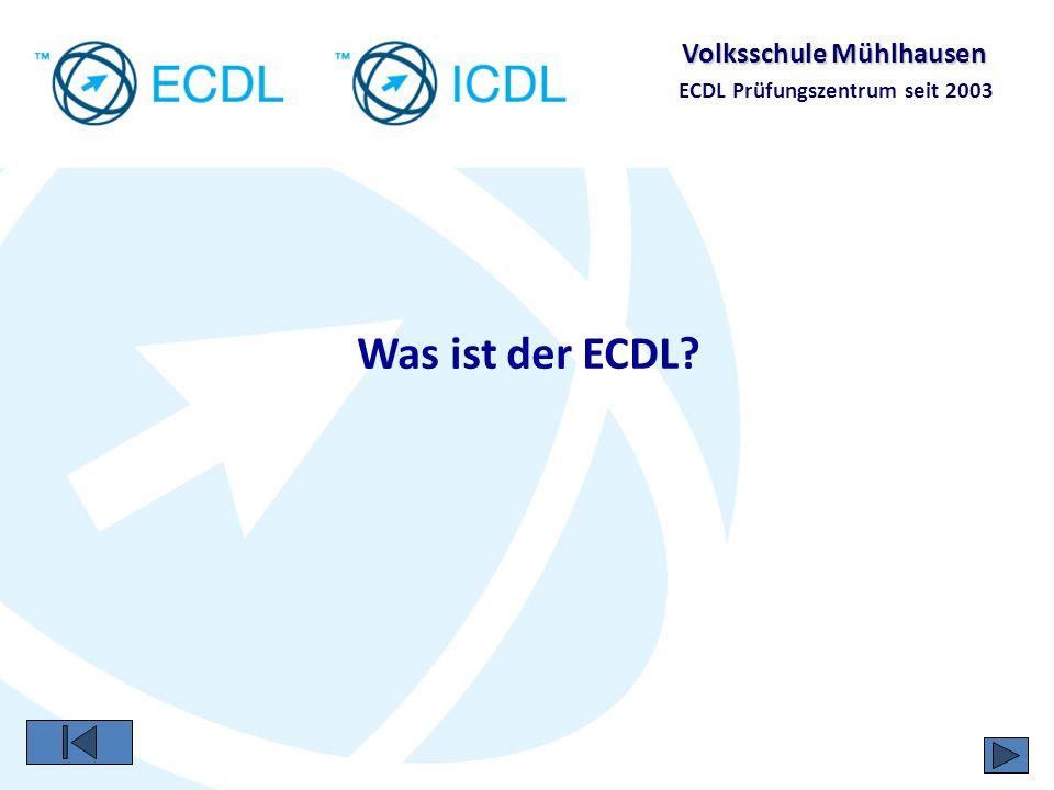 Volksschule Mühlhausen ECDL Prüfungszentrum seit 2003 … ein weltweiter Standard unter dem Dach der Europäischen Computergesellschaften (CEPIS) ECDL/ICDL 148 Länder-Organisationen über 30.000 Prüfungszentren (1200 in Deutschland) 38 Sprachen über 9.000.000 Kandidaten