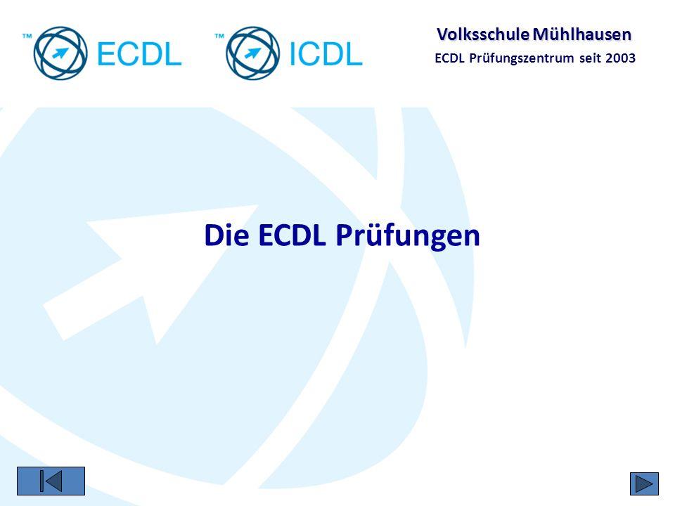 Volksschule Mühlhausen ECDL Prüfungszentrum seit 2003 Prüfungen nur in den 1200 ECDL Prüfungszentren: Schulungsunternehmen Unternehmen Hochschulen und Akademien VS Mühlhausen