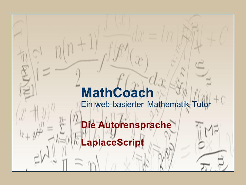 MathCoach Ein web-basierter Mathematik-Tutor Die Autorensprache LaplaceScript