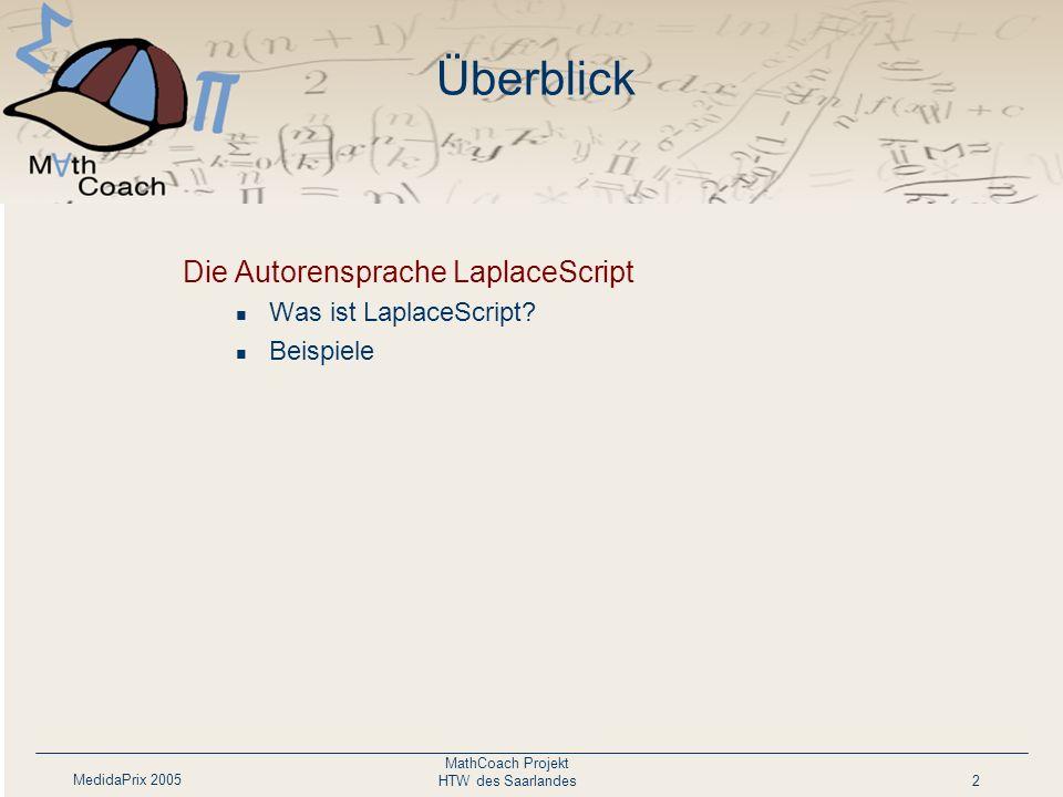 MedidaPrix 2005 MathCoach Projekt HTW des Saarlandes2 Überblick Die Autorensprache LaplaceScript Was ist LaplaceScript.
