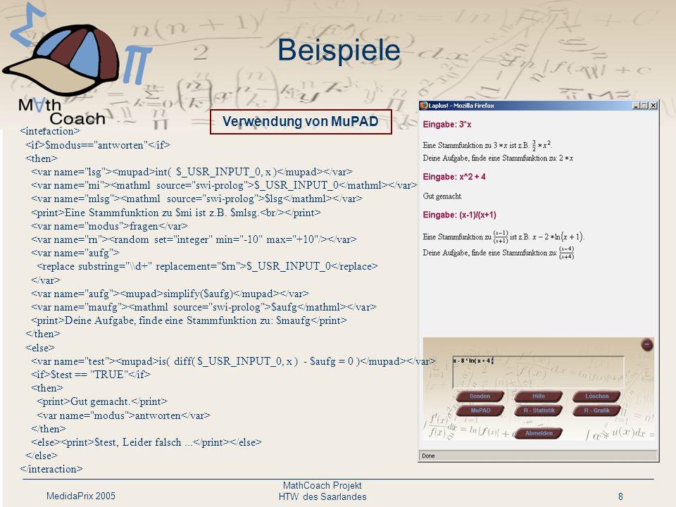MedidaPrix 2005 MathCoach Projekt HTW des Saarlandes8 $modus== antworten int( $_USR_INPUT_0, x ) $_USR_INPUT_0 $lsg Eine Stammfunktion zu $mi ist z.B.