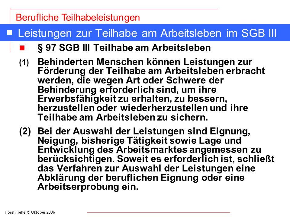 Horst Frehe © Oktober 2006 Berufliche Teilhabeleistungen Leistungen zur Teilhabe am Arbeitsleben im SGB III n § 97 SGB III Teilhabe am Arbeitsleben (1