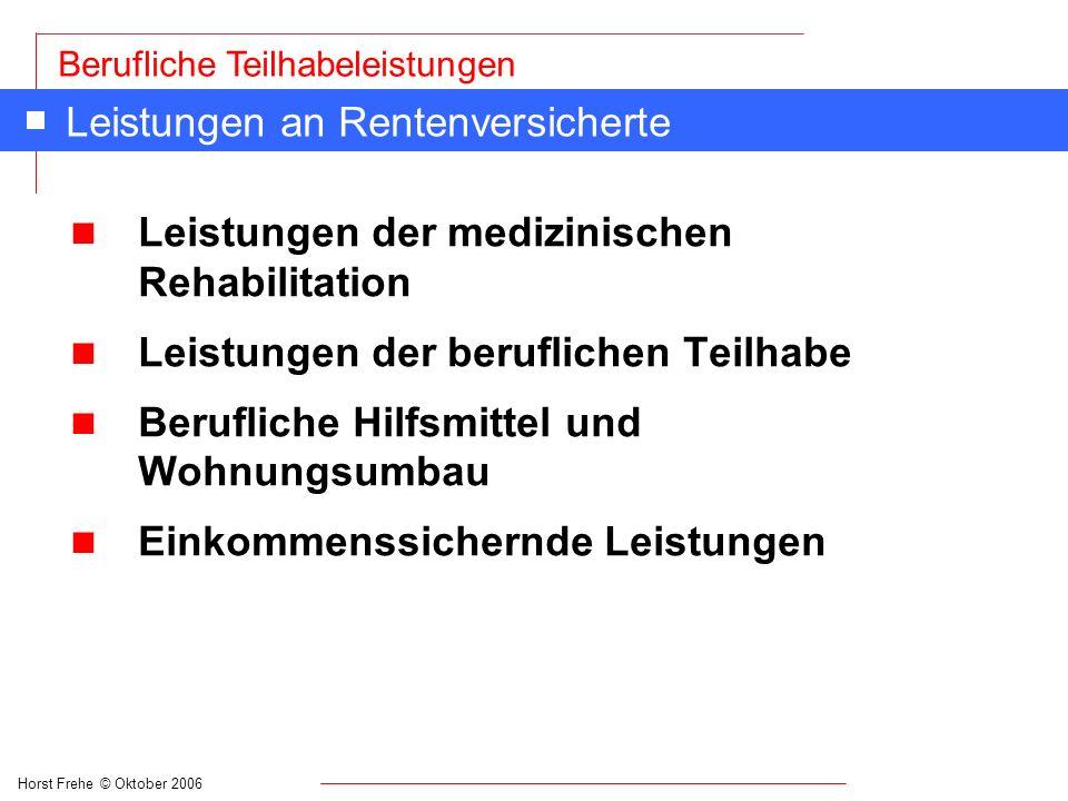Horst Frehe © Oktober 2006 Berufliche Teilhabeleistungen Leistungen an Rentenversicherte n Leistungen der medizinischen Rehabilitation n Leistungen de