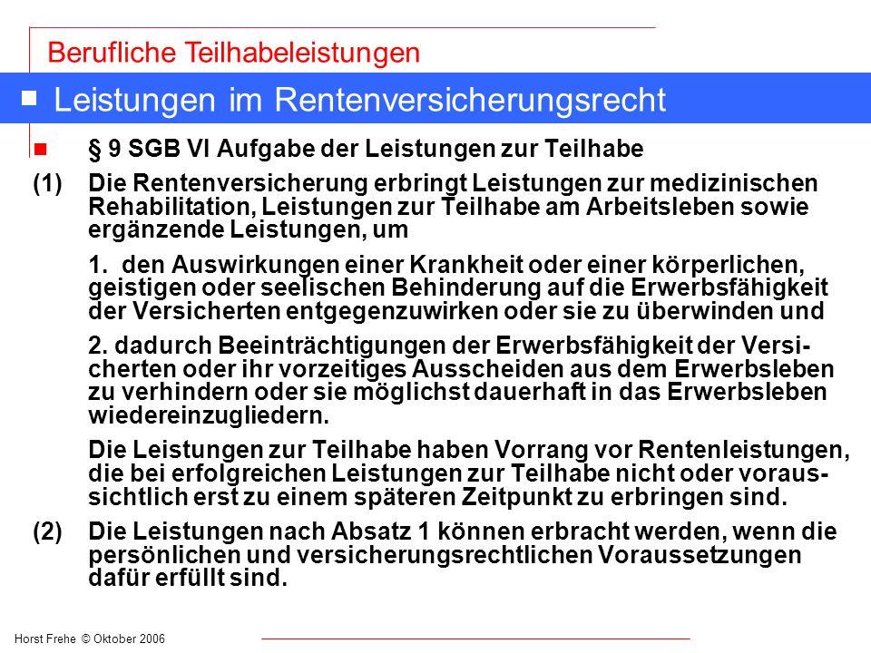 Horst Frehe © Oktober 2006 Berufliche Teilhabeleistungen Leistungen im Rentenversicherungsrecht n § 9 SGB VI Aufgabe der Leistungen zur Teilhabe (1) D