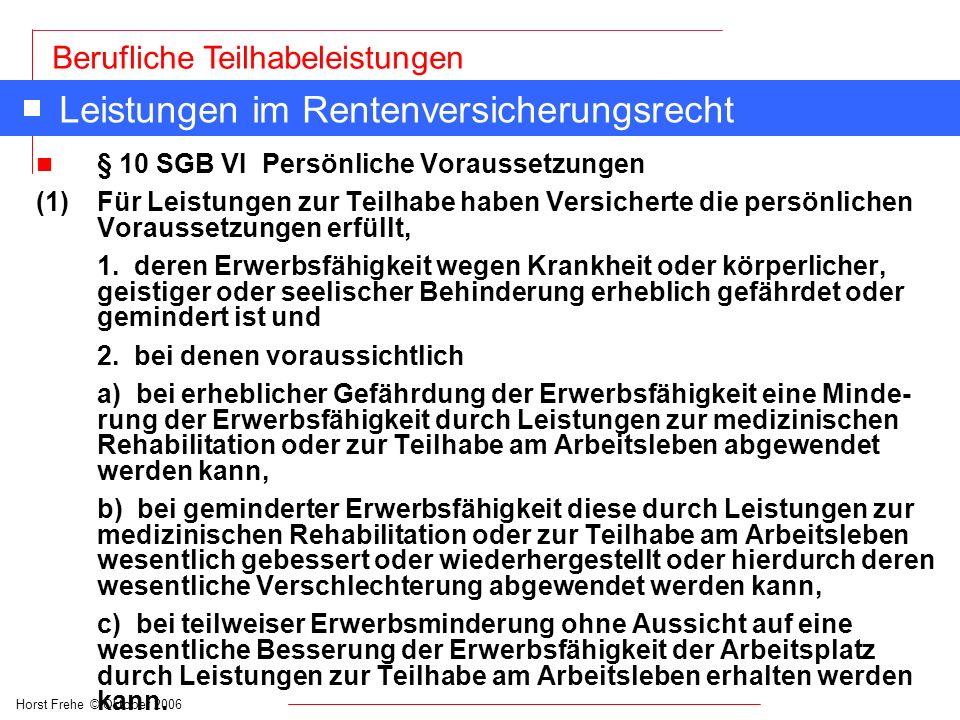 Horst Frehe © Oktober 2006 Berufliche Teilhabeleistungen Leistungen im Rentenversicherungsrecht n § 10 SGB VI Persönliche Voraussetzungen (1) Für Leis