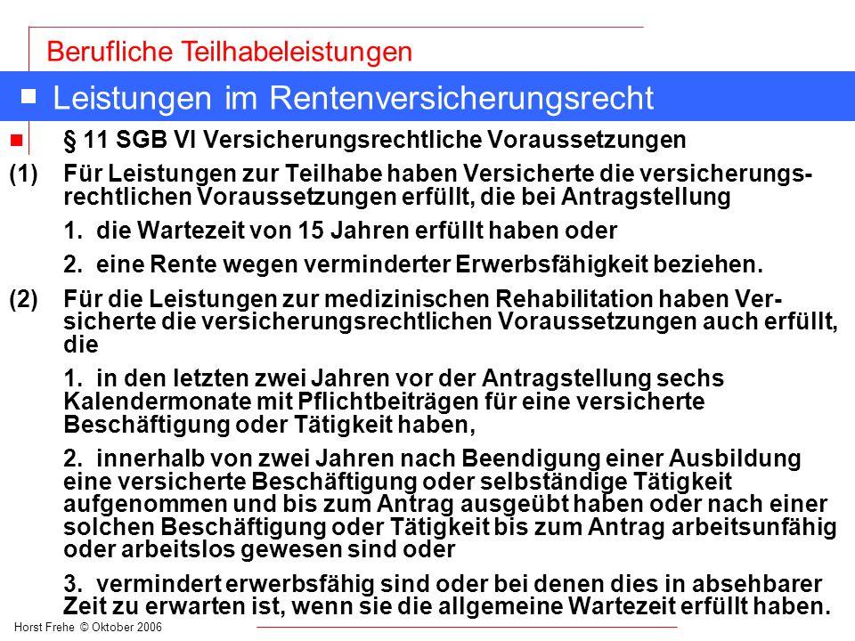 Horst Frehe © Oktober 2006 Berufliche Teilhabeleistungen Leistungen im Rentenversicherungsrecht n § 11 SGB VI Versicherungsrechtliche Voraussetzungen