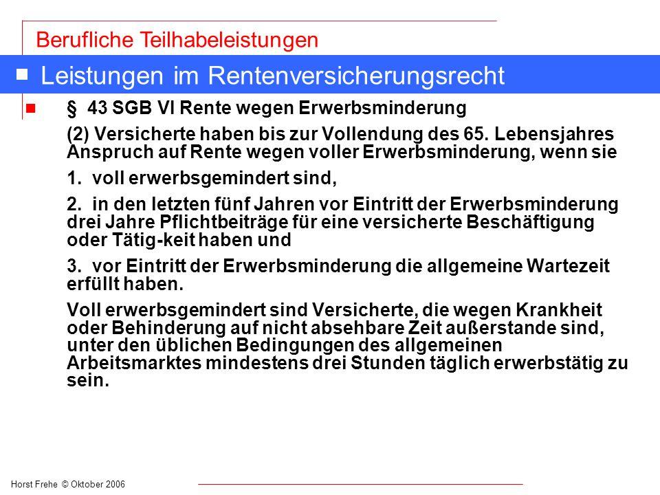 Horst Frehe © Oktober 2006 Berufliche Teilhabeleistungen Leistungen im Rentenversicherungsrecht n § 43 SGB VI Rente wegen Erwerbsminderung (2) Versich