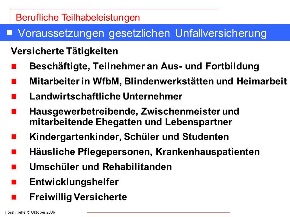 Horst Frehe © Oktober 2006 Berufliche Teilhabeleistungen Voraussetzungen gesetzlichen Unfallversicherung Versicherte Tätigkeiten n Beschäftigte, Teiln