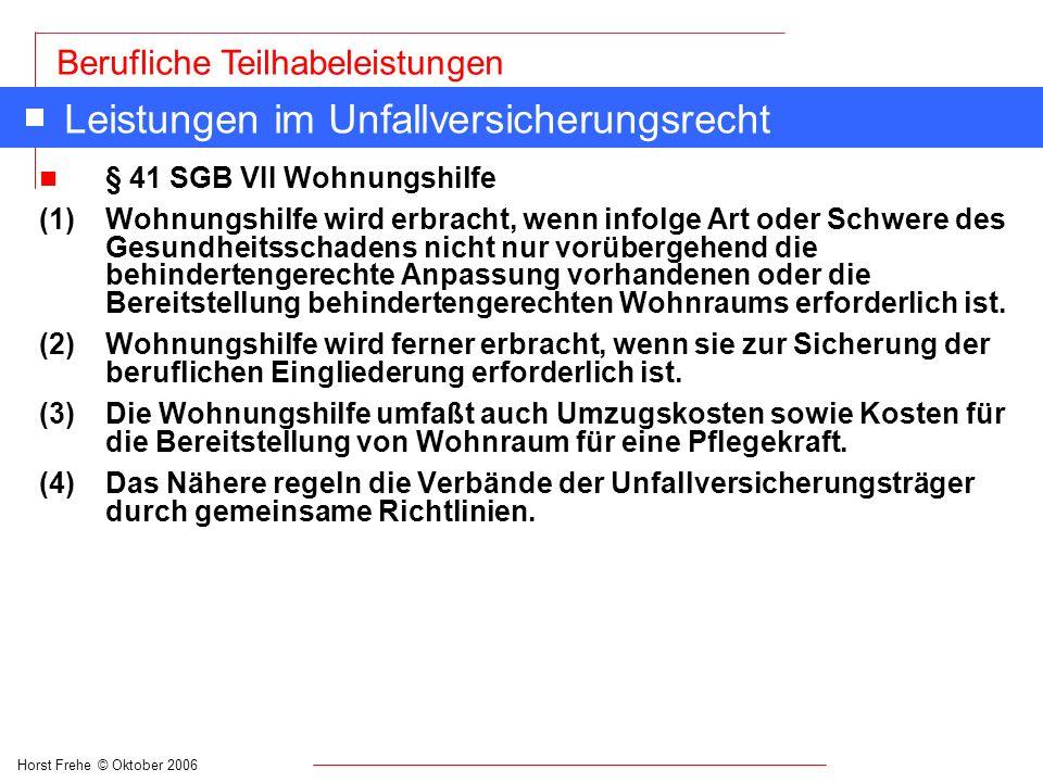 Horst Frehe © Oktober 2006 Berufliche Teilhabeleistungen Leistungen im Unfallversicherungsrecht n § 41 SGB VII Wohnungshilfe (1) Wohnungshilfe wird er