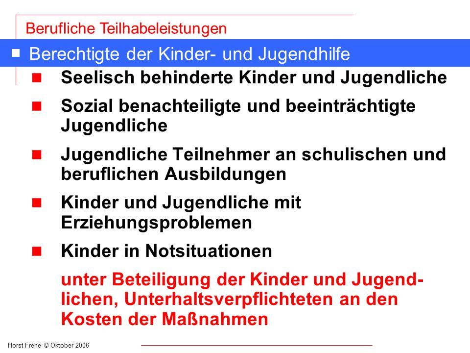 Horst Frehe © Oktober 2006 Berufliche Teilhabeleistungen Berechtigte der Kinder- und Jugendhilfe n Seelisch behinderte Kinder und Jugendliche n Sozial
