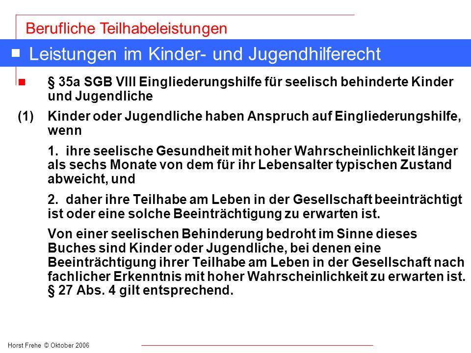 Horst Frehe © Oktober 2006 Berufliche Teilhabeleistungen Leistungen im Kinder- und Jugendhilferecht n § 35a SGB VIII Eingliederungshilfe für seelisch
