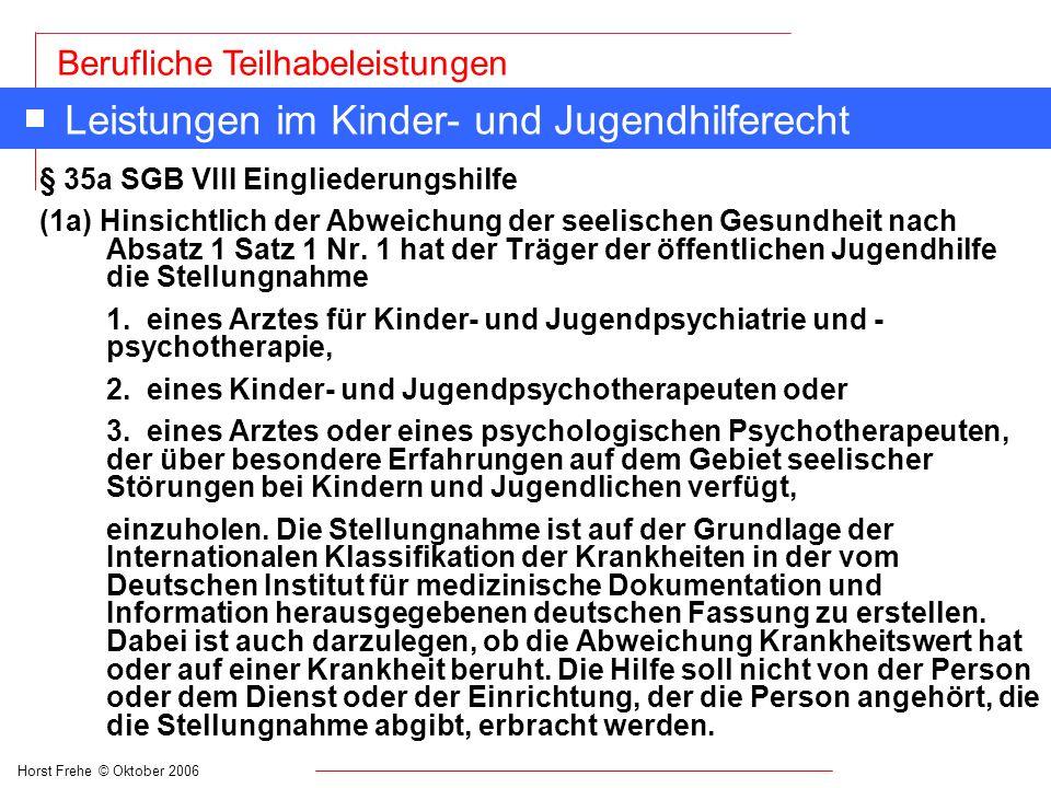 Horst Frehe © Oktober 2006 Berufliche Teilhabeleistungen Leistungen im Kinder- und Jugendhilferecht § 35a SGB VIII Eingliederungshilfe (1a) Hinsichtli