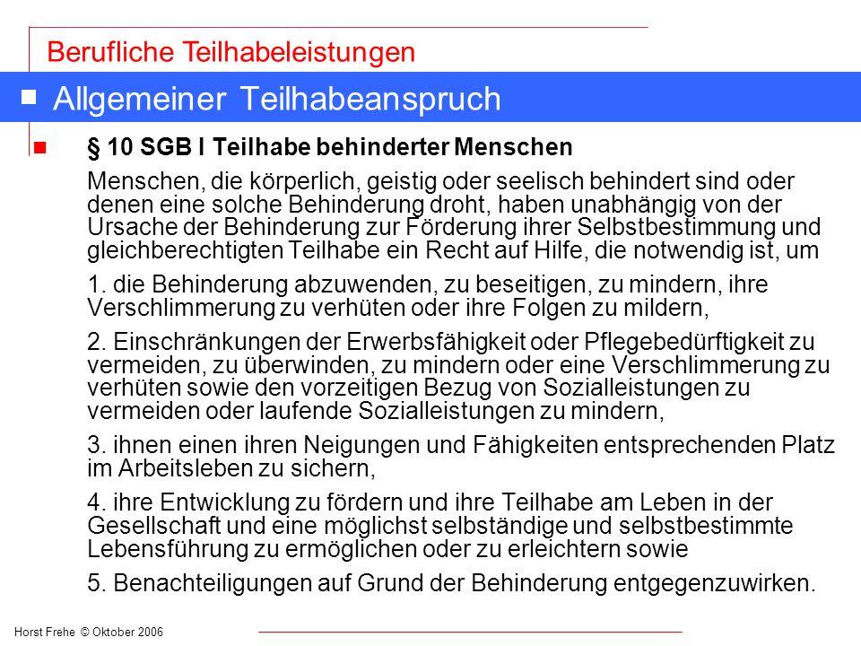 Horst Frehe © Oktober 2006 Berufliche Teilhabeleistungen Leistungen im SGB II n § 16 Leistungen zur Eingliederung (1) Als Leistungen zur Eingliederung in Arbeit kann die Agentur für Arbeit alle (berufsfördernden Leistungen des SGB III) erbringen.