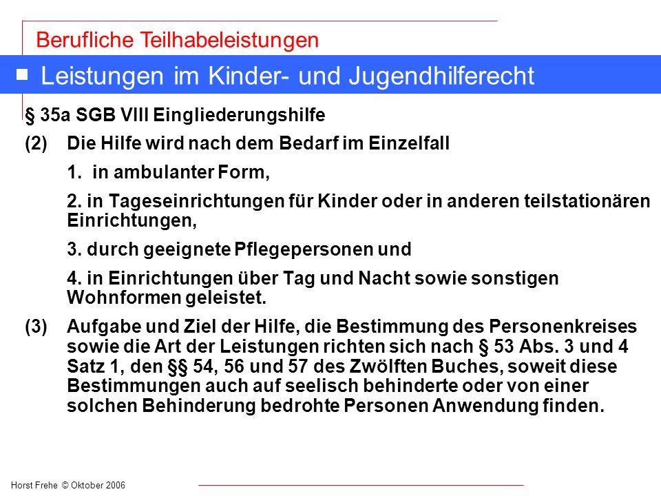 Horst Frehe © Oktober 2006 Berufliche Teilhabeleistungen Leistungen im Kinder- und Jugendhilferecht § 35a SGB VIII Eingliederungshilfe (2) Die Hilfe w
