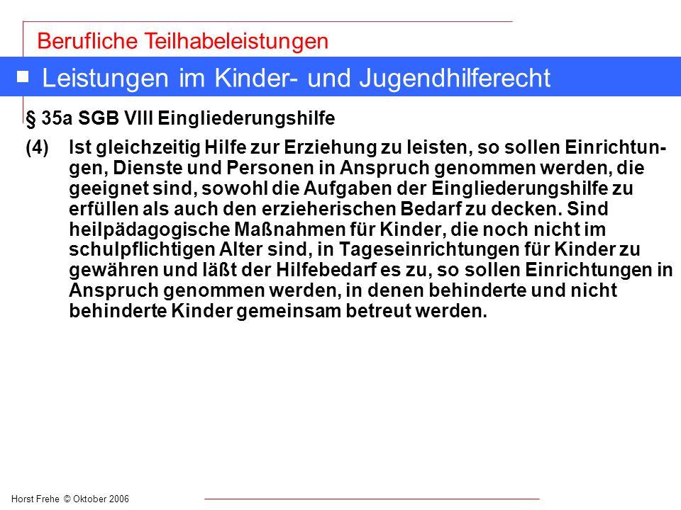 Horst Frehe © Oktober 2006 Berufliche Teilhabeleistungen Leistungen im Kinder- und Jugendhilferecht § 35a SGB VIII Eingliederungshilfe (4) Ist gleichz