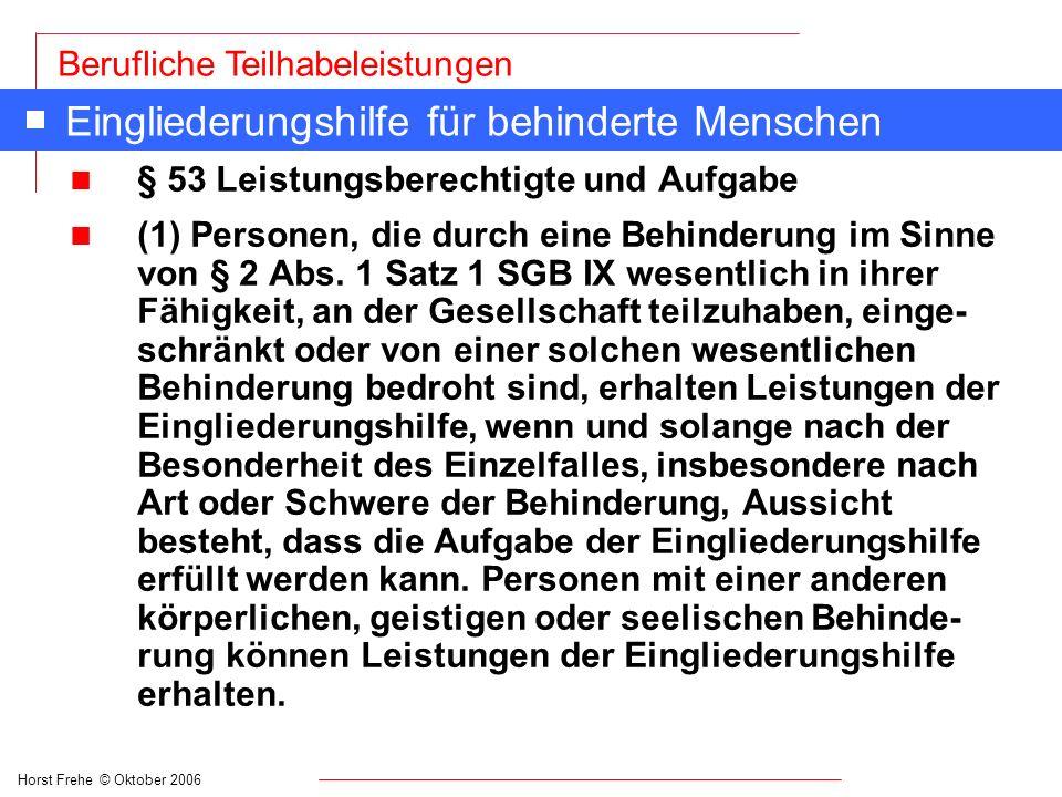 Horst Frehe © Oktober 2006 Berufliche Teilhabeleistungen Eingliederungshilfe für behinderte Menschen n § 53 Leistungsberechtigte und Aufgabe n (1) Per
