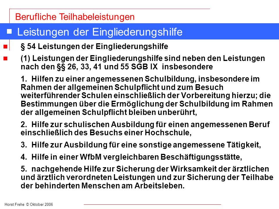 Horst Frehe © Oktober 2006 Berufliche Teilhabeleistungen Leistungen der Eingliederungshilfe n § 54 Leistungen der Eingliederungshilfe n (1) Leistungen
