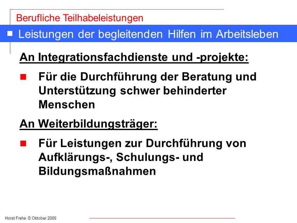 Horst Frehe © Oktober 2006 Berufliche Teilhabeleistungen Leistungen der begleitenden Hilfen im Arbeitsleben An Integrationsfachdienste und -projekte: