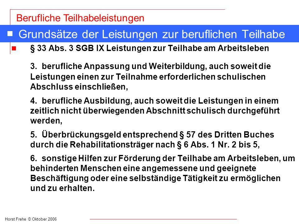 Horst Frehe © Oktober 2006 Berufliche Teilhabeleistungen Grundsätze der Leistungen zur beruflichen Teilhabe n § 33 Abs. 3 SGB IX Leistungen zur Teilha