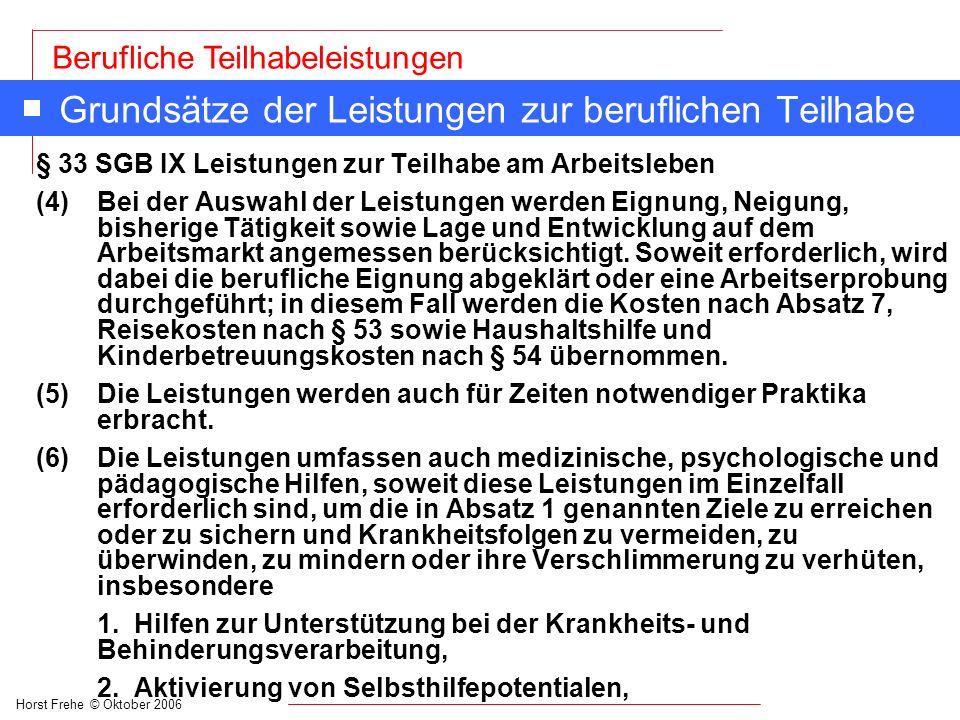 Horst Frehe © Oktober 2006 Berufliche Teilhabeleistungen Grundsätze der Leistungen zur beruflichen Teilhabe § 33 SGB IX Leistungen zur Teilhabe am Arb