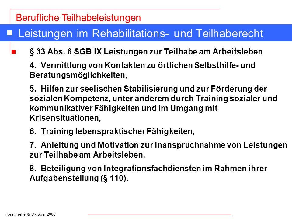 Horst Frehe © Oktober 2006 Berufliche Teilhabeleistungen Leistungen im Rehabilitations- und Teilhaberecht n § 33 Abs. 6 SGB IX Leistungen zur Teilhabe