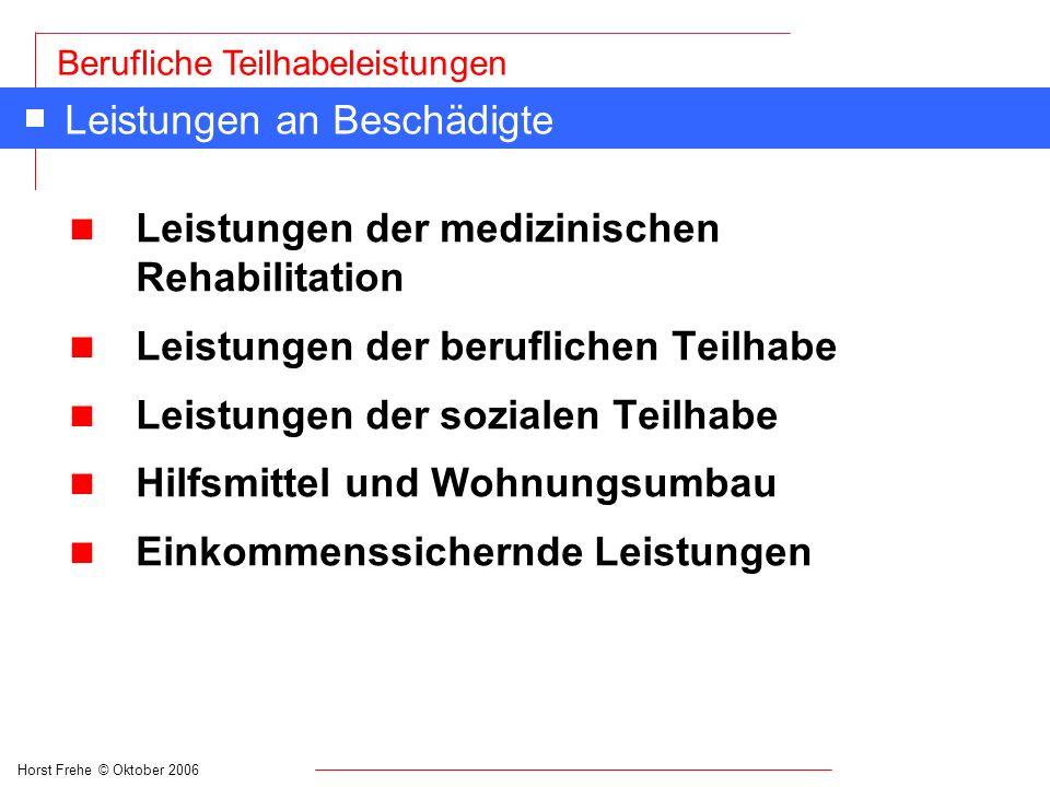 Horst Frehe © Oktober 2006 Berufliche Teilhabeleistungen Berechtigte im Arbeitsförderungsrecht n Versicherte Arbeitslose n Auszubildende n Werkstattmitarbeiter in der Eingangs- und Berufsbildungsphase n Heimarbeiter n Behinderte Versicherte
