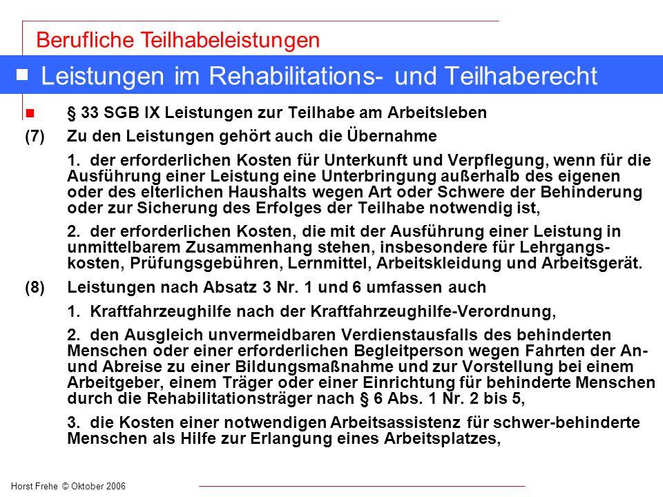 Horst Frehe © Oktober 2006 Berufliche Teilhabeleistungen Leistungen im Rehabilitations- und Teilhaberecht n § 33 SGB IX Leistungen zur Teilhabe am Arb