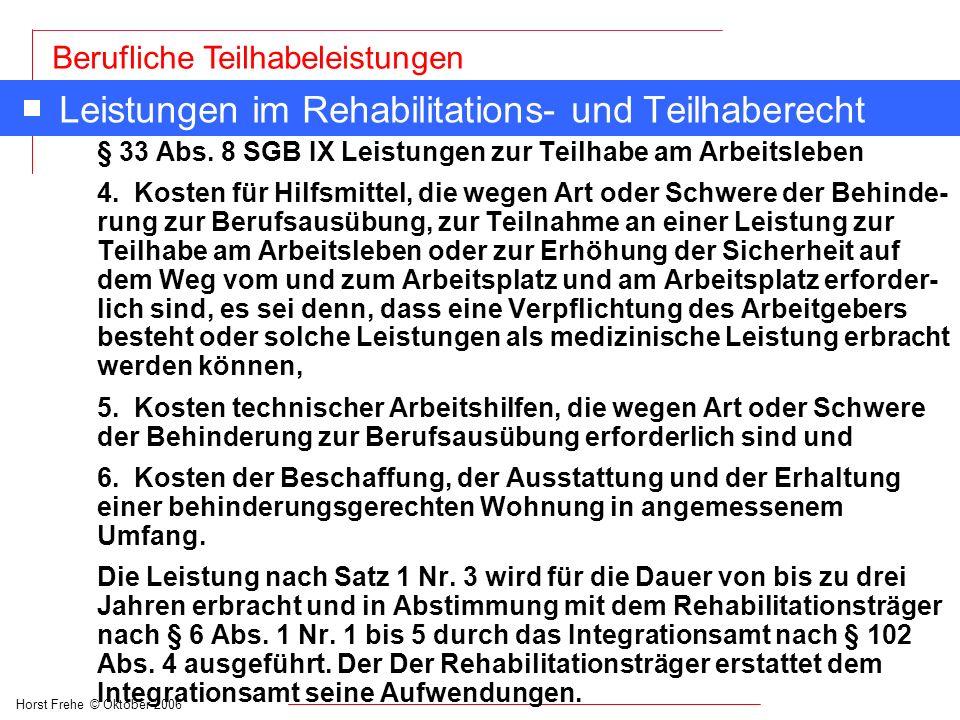 Horst Frehe © Oktober 2006 Berufliche Teilhabeleistungen Leistungen im Rehabilitations- und Teilhaberecht § 33 Abs. 8 SGB IX Leistungen zur Teilhabe a