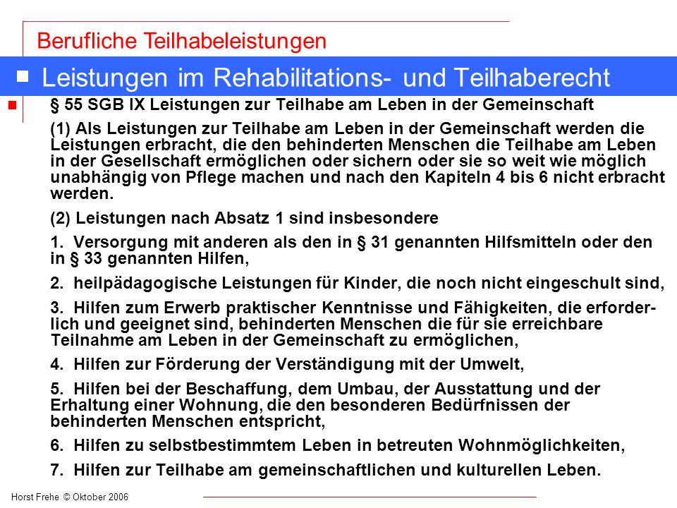 Horst Frehe © Oktober 2006 Berufliche Teilhabeleistungen Leistungen im Rehabilitations- und Teilhaberecht n § 55 SGB IX Leistungen zur Teilhabe am Leb