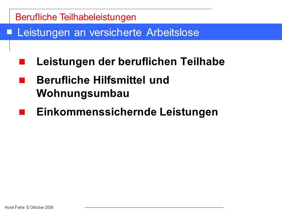 Horst Frehe © Oktober 2006 Berufliche Teilhabeleistungen Leistungen im Rentenversicherungsrecht n § 10 SGB VI Persönliche Voraussetzungen (1) Für Leistungen zur Teilhabe haben Versicherte die persönlichen Voraussetzungen erfüllt, 1.