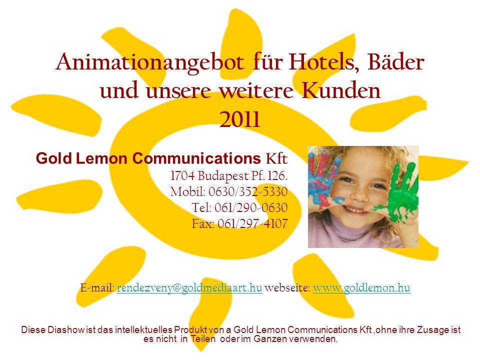 Animationangebot für Hotels, Bäder und unsere weitere Kunden 2011 Gold Lemon Communications Kft 1704 Budapest Pf.