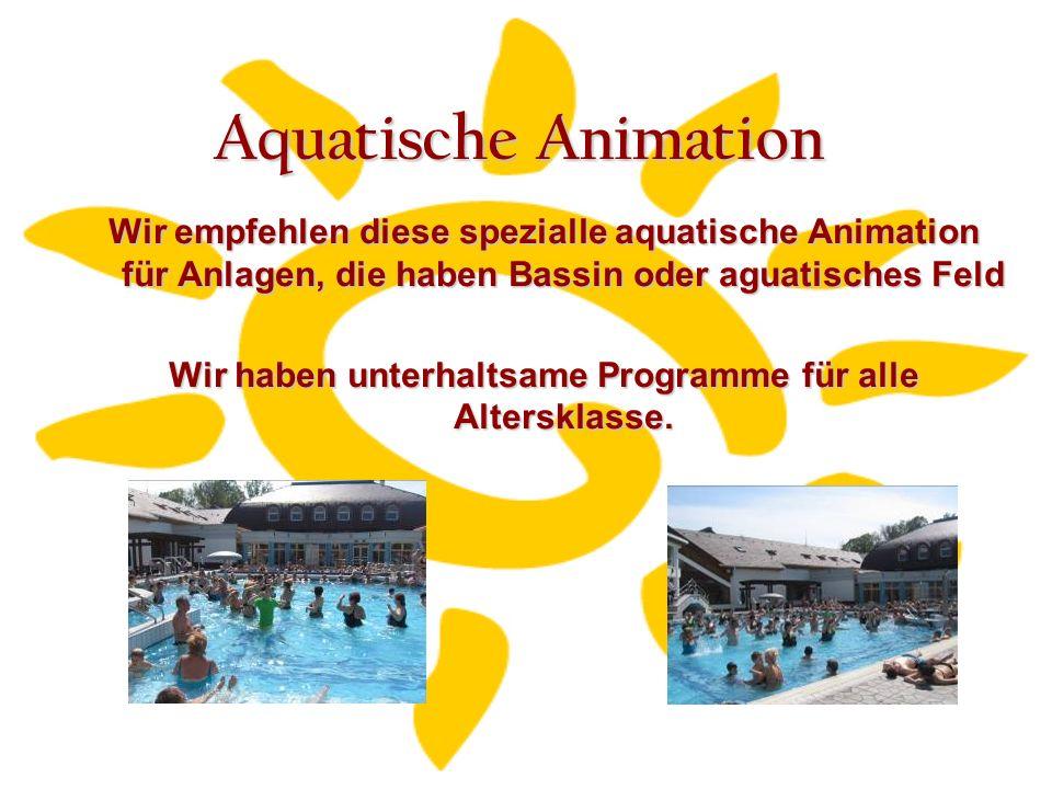 Aquatische Animation Wir empfehlen diese spezialle aquatische Animation für Anlagen, die haben Bassin oder aguatisches Feld Wir haben unterhaltsame Programme für alle Altersklasse.