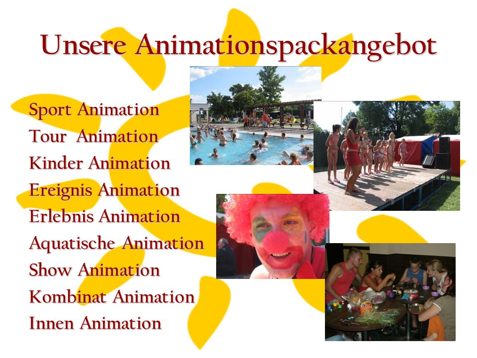 Unsere Animationspackangebot Sport Animation Tour Animation Kinder Animation Ereignis Animation Erlebnis Animation Aquatische Animation Show Animation Kombinat Animation Innen Animation