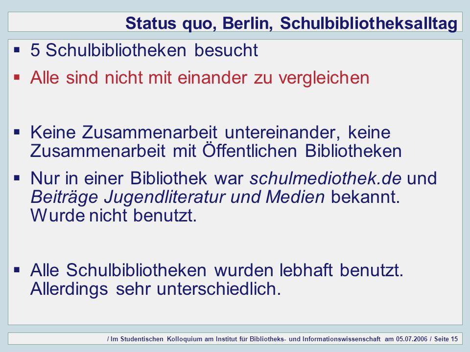 / Im Studentischen Kolloquium am Institut für Bibliotheks- und Informationswissenschaft am 05.07.2006 / Seite 15 Status quo, Berlin, Schulbibliotheksa