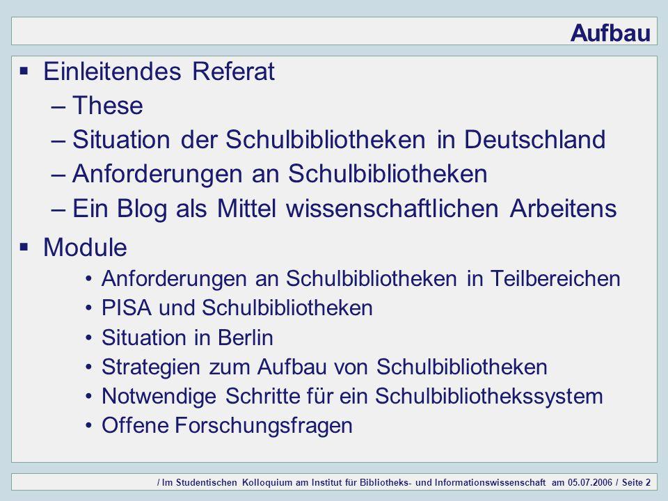 / Im Studentischen Kolloquium am Institut für Bibliotheks- und Informationswissenschaft am 05.07.2006 / Seite 2 Aufbau Einleitendes Referat –These –Si