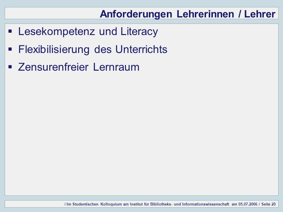 / Im Studentischen Kolloquium am Institut für Bibliotheks- und Informationswissenschaft am 05.07.2006 / Seite 20 Anforderungen Lehrerinnen / Lehrer Le