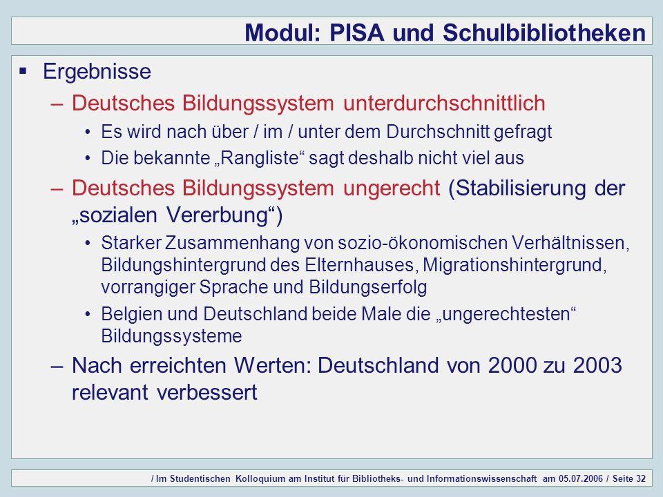 / Im Studentischen Kolloquium am Institut für Bibliotheks- und Informationswissenschaft am 05.07.2006 / Seite 32 Modul: PISA und Schulbibliotheken Erg