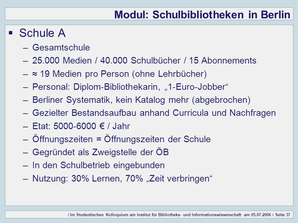 / Im Studentischen Kolloquium am Institut für Bibliotheks- und Informationswissenschaft am 05.07.2006 / Seite 37 Modul: Schulbibliotheken in Berlin Sc