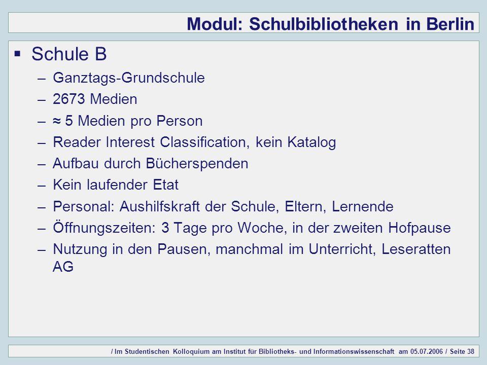 / Im Studentischen Kolloquium am Institut für Bibliotheks- und Informationswissenschaft am 05.07.2006 / Seite 38 Modul: Schulbibliotheken in Berlin Sc