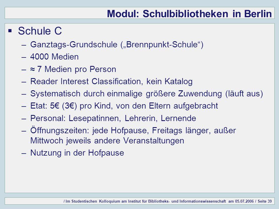 / Im Studentischen Kolloquium am Institut für Bibliotheks- und Informationswissenschaft am 05.07.2006 / Seite 39 Modul: Schulbibliotheken in Berlin Sc