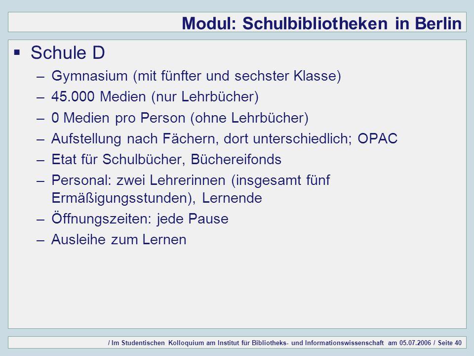/ Im Studentischen Kolloquium am Institut für Bibliotheks- und Informationswissenschaft am 05.07.2006 / Seite 40 Modul: Schulbibliotheken in Berlin Sc