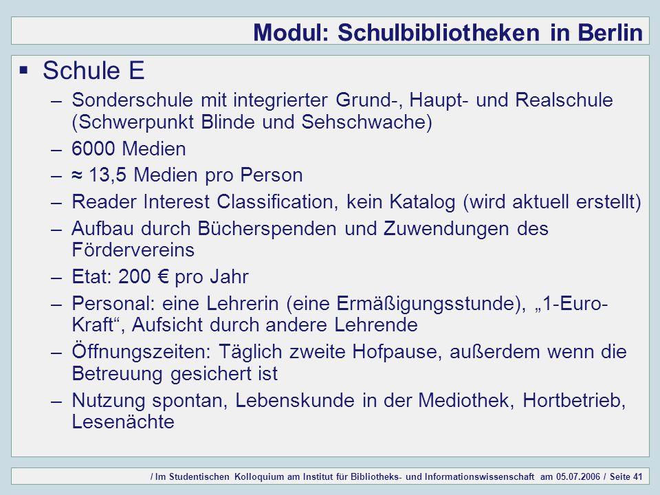 / Im Studentischen Kolloquium am Institut für Bibliotheks- und Informationswissenschaft am 05.07.2006 / Seite 41 Modul: Schulbibliotheken in Berlin Sc