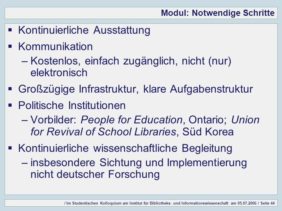 / Im Studentischen Kolloquium am Institut für Bibliotheks- und Informationswissenschaft am 05.07.2006 / Seite 44 Modul: Notwendige Schritte Kontinuier