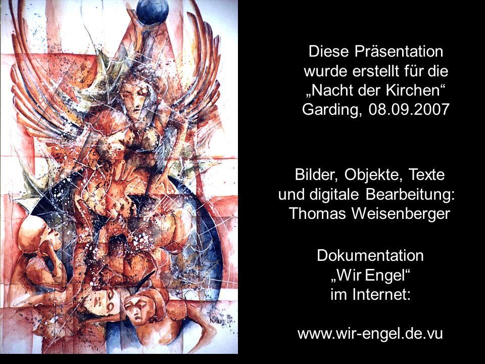 Bilder, Objekte, Texte und digitale Bearbeitung: Thomas Weisenberger Dokumentation Wir Engel im Internet: www.wir-engel.de.vu Diese Präsentation wurde erstellt für die Nacht der Kirchen Garding, 08.09.2007