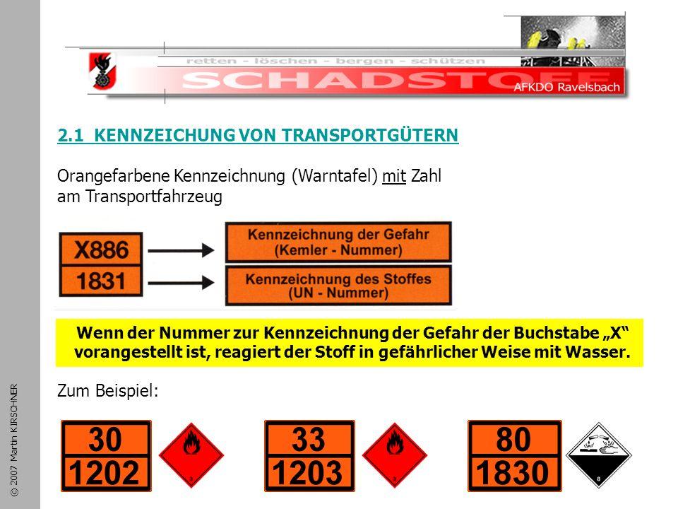 Schadstoffeinsatz 2.1 KENNZEICHUNG VON TRANSPORTGÜTERN Orangefarbene Kennzeichnung (Warntafel) mit Zahl am Transportfahrzeug Zum Beispiel: © 2007 Martin KIRSCHNER