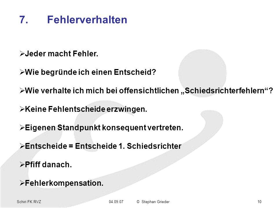 Schiri FK RVZ04.09.07© Stephan Grieder10 7.Fehlerverhalten Jeder macht Fehler.