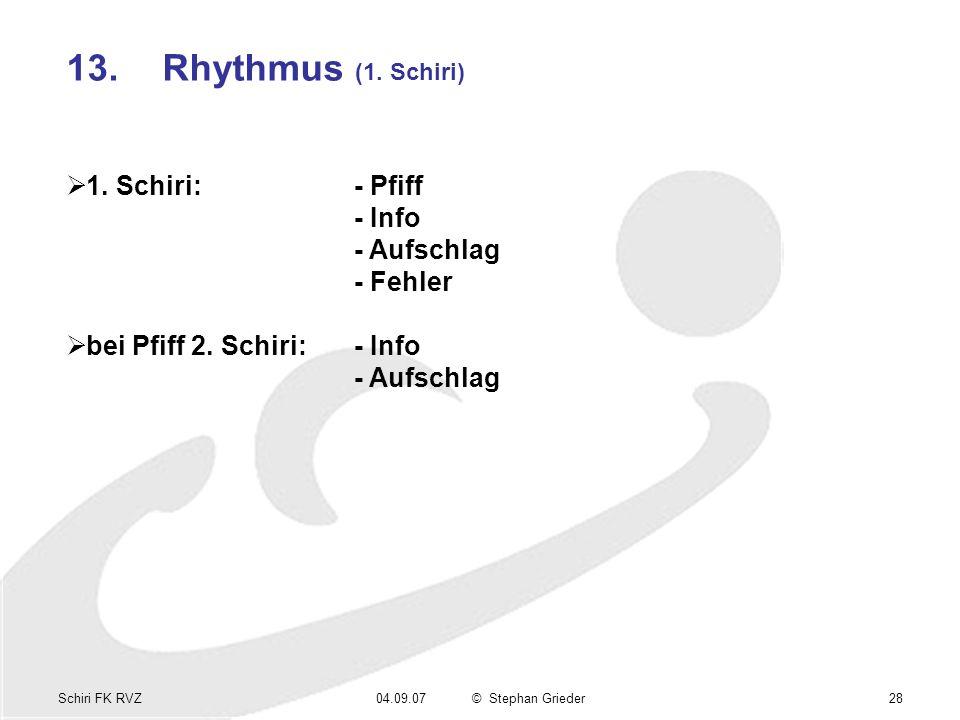 Schiri FK RVZ04.09.07© Stephan Grieder28 13.Rhythmus (1. Schiri) 1. Schiri:- Pfiff - Info - Aufschlag - Fehler bei Pfiff 2. Schiri:- Info - Aufschlag