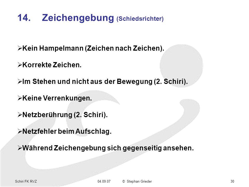 Schiri FK RVZ04.09.07© Stephan Grieder30 14.Zeichengebung (Schiedsrichter) Kein Hampelmann (Zeichen nach Zeichen). Korrekte Zeichen. Im Stehen und nic